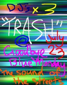 TRASH - Goodbye Blue Monday - Friday 23 July 2010