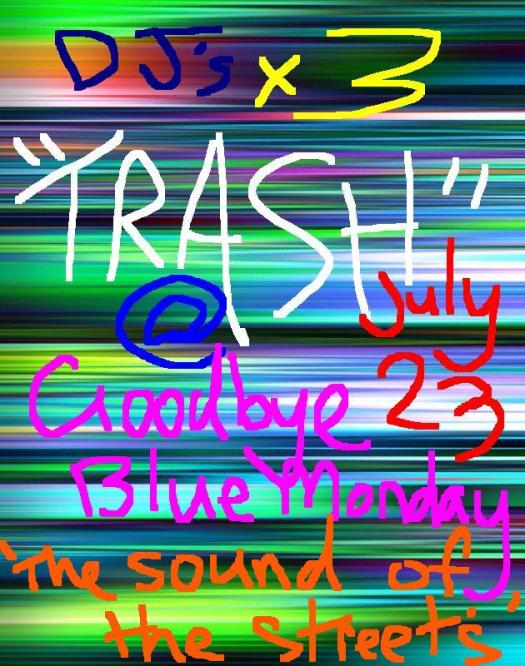 TRASH - Goodbye Blue Monday - Friday 23 July 2010